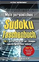Mein persoenliches Sudoku Taschenbuch: Teil 2: 100 Raetsel Gitter mit Loesungen - Schwierigkeit: sehr schwer