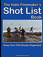 The Indie Filmmaker's Shot List: Create film and video shot lists. Keep them organized in one book (200 pages)