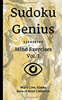 Sudoku Genius Mind Exercises Volume 1: Ward Cove, Alaska State of Mind Collection