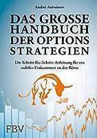 Das grosse Handbuch der Optionsstrategien: Die Schritt-fuer-Schritt-Anleitung fuer ein stabiles Einkommen an der Boerse