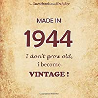 The Guestbook of my Birthday, Made in 1944 I don't grow old, i become Vintage !: Happy birthday 75 years, 26 pages, Size 21,59 x 21,59 cm
