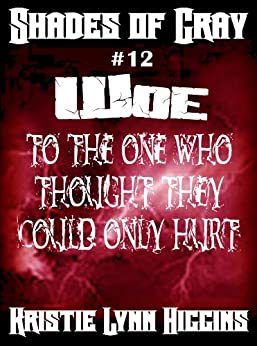 #12 Shades of Gray: Woe To The One Who Thought They Could Only Hurt (SOG- Science Fiction Action Adventure Mystery Serial Series) by [Higgins, Kristie Lynn]