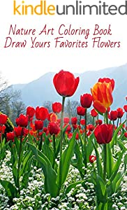 Nature Art Pictured Book - Draw Yours Favorites Flowers - eBook Colored Version (English Edition)