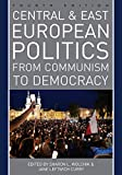 Central and East European Politics: From Communism to Democracy 画像