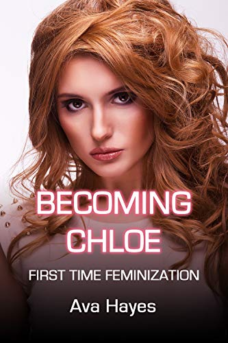 Becoming Chloe: First Time Feminization (English Edition)
