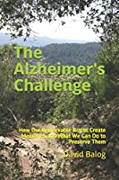 The Alzheimer's Challenge: How Our Remarkable Brains Create Memories and What We Can Do to Preserve Them