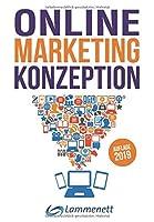 Online-Marketing-Konzeption - 2019: Der Weg zum optimalen Online-Marketing-Konzept. Trends und Entwicklungen. Teildisziplinen wie Affiliate-Marketing, Google Ads, Influencer-Marketing, Social Media, Online Werbung, SEA, SEO, u. v. a. m.