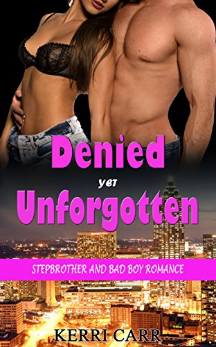Denied yet Unforgotten: Stepbrother and Bad Boy Romance (English Edition)
