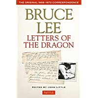Letters of the Dragon: An Anthology of Bruce Lee's Correspondence with Family, Friends, and Fans, 1958-1973: The Original 1958-1973 Correspondence (The Bruce Lee Library)