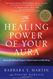 The Healing Power of Your Aura: How to Use Spiritual Energy…