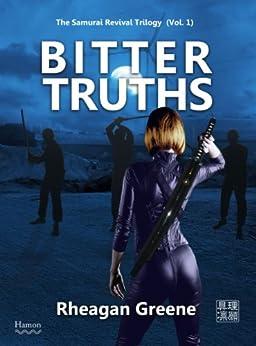 [Greene, Rheagan]のBitter Truths (The Samurai Revival Trilogy Book 1) (English Edition)