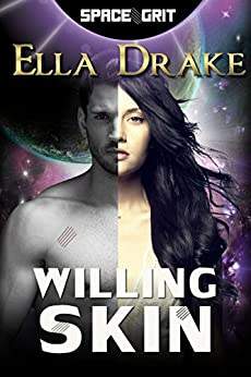 Willing Skin (Space Grit Book 4) by [Drake, Ella]