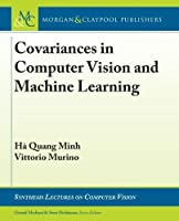 Covariances in Computer Vision and Machine Learning (Synthesis Lectures on Computer Vision)