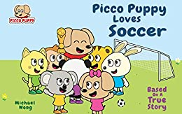 Picco Puppy Loves Soccer: Soccer Book for Kids, Children, Preschoolers, Kindergarteners, Boys & Girls. by [Wong, Michael]