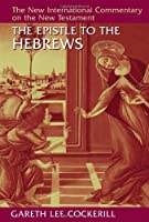 The Epistle to the Hebrews (New International Commentary on the New Testament (NICNT)) by Gareth Lee Cockerill(2012-04-12)