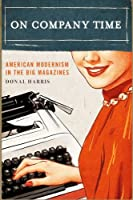 On Company Time: American Modernism in the Big Magazines (Modernist Latitudes)