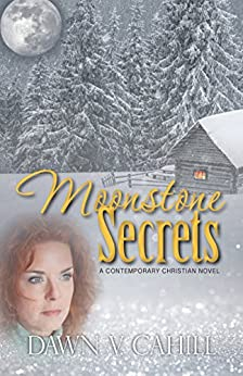Moonstone Secrets: A Christian Contemporary Novel (Seattle Trilogy Book 2) by [Cahill, Dawn V.]