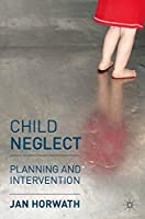Child Neglect: Planning and Intervention【洋書】 [並行輸入品]