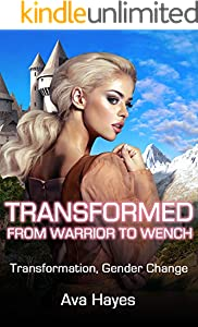 Transformed From Warrior To Wench: Transformation, Gender Change (English Edition)