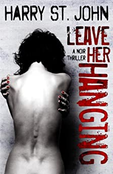 Leave Her Hanging: A Noir Thriller by [St. John, Harry]