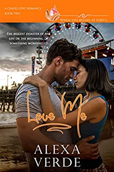 Love Me: A clean, sweet, faith-filled small-town romance, where life begins at forty (Chapel Cove Romances Book 2) by [Verde, Alexa, Romances, Chapel Cove, Macarthur, Autumn, Ueckermann, Marion ]