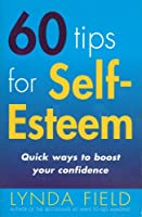 60 Tips for Self Esteem: Quick ways to boost your confidence