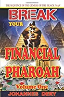 BREAK YOUR FINANCIAL PHAROAH: THE SEQUENCE OF THE GENESIS OF THE BLACK MAN