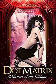 Dot Matrix: Mistress of the Stage: Older Woman Younger Man Multicultural Romance (BWWM) (Hardwood's Harlots Burlesque Romance Book 2) by [Crimson, Kat]