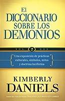 El diccionario sobre los demonios / The Demon Dictionary: Exposicion de practicas culturales, simbolos, mitos y doctrina luciferina