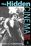 The Hidden Cinema: British Film Censorship in Action 1913-1972 (Cinema and Society)