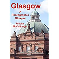 Glasgow A Photographic Glimpse (Places To Visit Book 4) (English Edition)