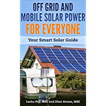 Off Grid And Mobile Solar Power For Everyone: Your Smart Solar Guide