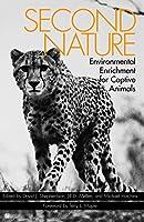 Second Nature: Environmental Enrichment for Captive Animals (Zoo & Aquarium Biology & Conservation)