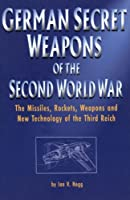 German Secret Weapons of the Second World War: The Missiles, Rockets, Weapons and New Technology of the Third Reich (Greenhill Military Paperbacks)