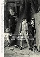 Cruel Children in Popular Texts and Cultures (Critical Approaches to Children's Literature)