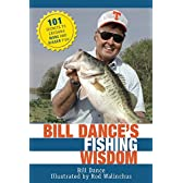 Bill Dance's Fishing Wisdom: 101 Secrets to Catching More and Bigger Fish