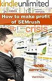 SEMrush: How to make profit of SEMrush? (English Edition)