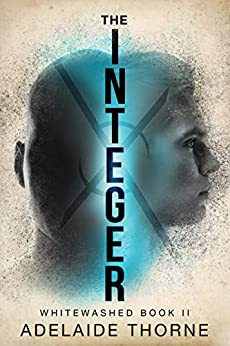 The Integer: A YA Sci-Fi Adventure (Whitewashed Book 2) by [Thorne, Adelaide]