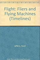 Flight: Fliers and Flying Machines (Timelines)