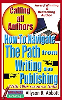 How To Navigate The Path from Writing to Publishing: A 'Go To' Handbook for Indie Authors (Calling all Authors 1) by [Abbott, Allyson R.]