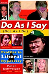 Do As I Say (Not As I Do): Profiles in Liberal Hypocrisy Kindle Edition