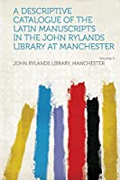 A Descriptive Catalogue of the Latin Manuscripts in the John Rylands Library at Manchester Volume 2