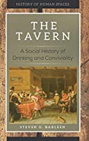The Tavern: A Social History of Drinking and Conviviality (History of Human Spaces)