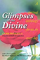 Glimpses of the Divine: A Spiritual Anthology for Use on Every Day of the Year