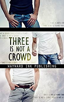 Three Is Not A Crowd: A Wayward Ink Publishing Anthology by [Velden, Lily, Gober, Eric, Popescu, Alina, Idonea, Asta, Ellis, Kay, Lloyd, L.V., LeFey, Eddy, Brissay, Aimee, Durant, Rian]