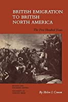 British Emigration to British North America: The First Hundred Years (Revised and Enlarged Edition) (Heritage)