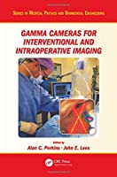 Gamma Cameras for Interventional and Intraoperative Imaging (Series in Medical Physics and Biomedical Engineering)
