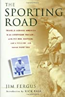 The Sporting Road: Travels Across America in an Airstream Trailer, With Fly Rod, Shotgun, and a Yellow Lab Named Sweetzer