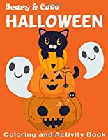 Scary & Cute Halloween Coloring and Activity Book: Crossword, Dot to Dot, Mazes, Word Searches and More! for Boys, Girls Kids Ages 3-5 , 4-8 (Games and Activities Childrens Books)