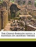 The Grand Babylon Hotel; A Fantasia on Modern Themes